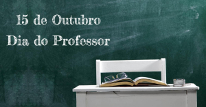 15 de Outubro - Dia do Professor